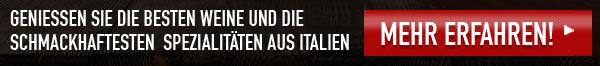 GENIESSEN SIE DIE BESTEN WEINE UND DIE SCHMACKHAFTESTEN SPEZIALITÄTEN AUS ITALIEN MEHR ERFAHREN!